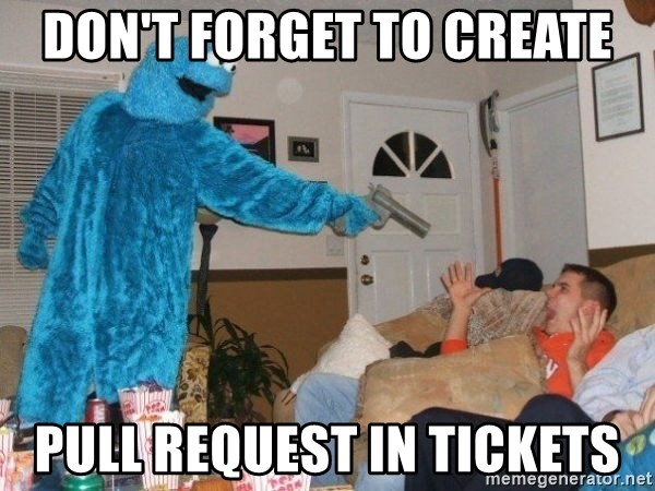 Bad Ass Cookie Monster - Don't Forget to Create Pull Request In Tickets