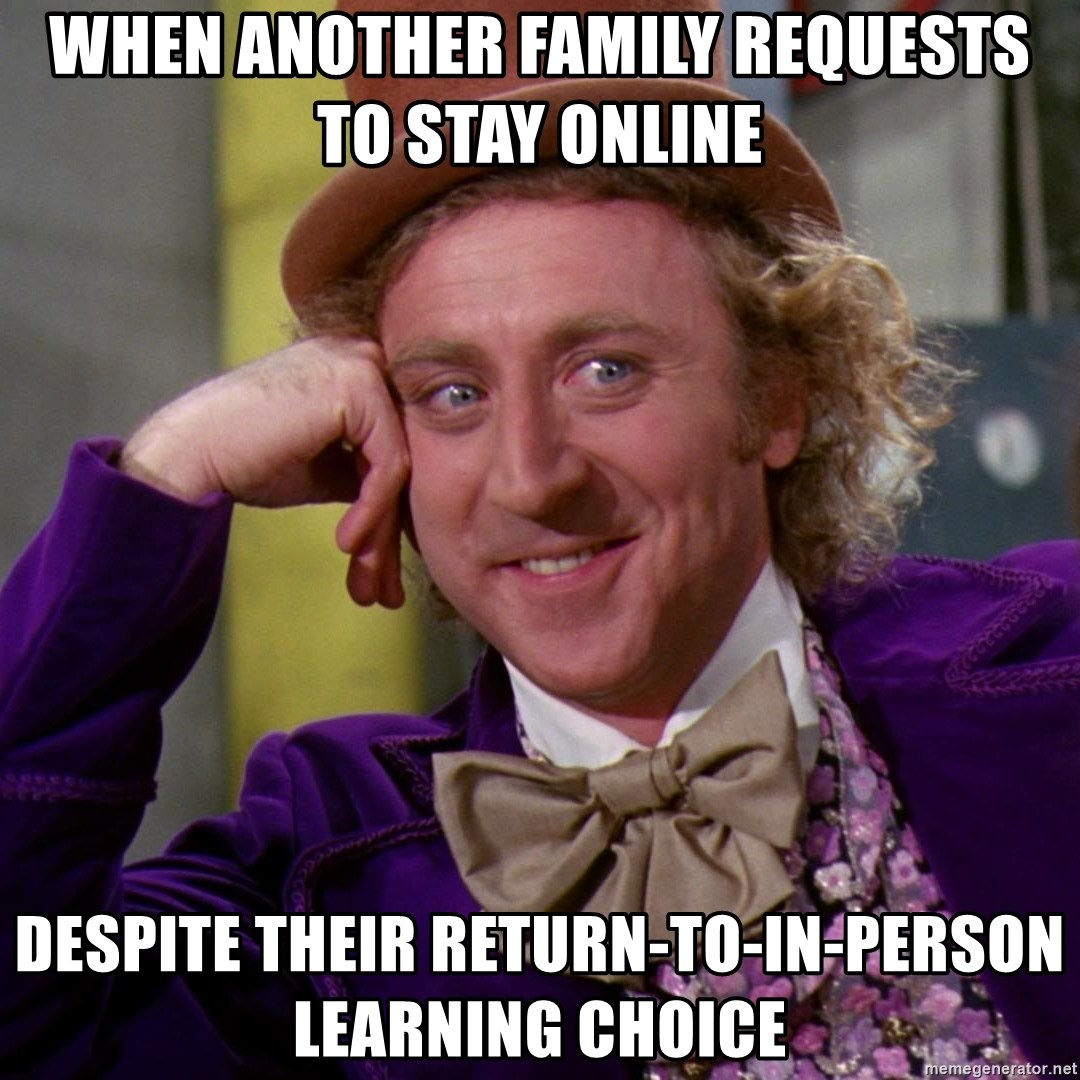 Willy Wonka - When another family requests to stay online  Despite their return-to-in-person learning choice