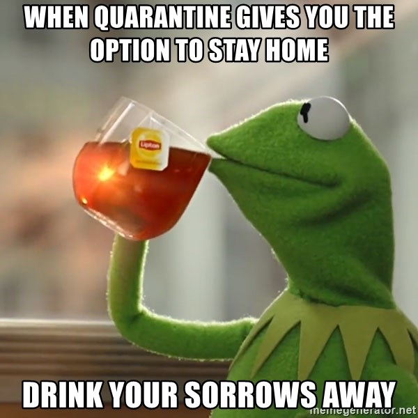 Kermit The Frog Drinking Tea - When Quarantine gives you the option to stay home  drink your sorrows away
