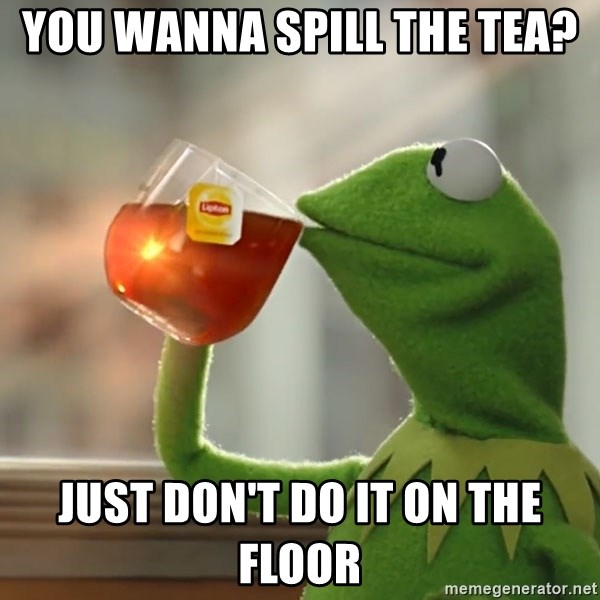 Kermit The Frog Drinking Tea - you wanna spill the tea? just don't do it on the floor