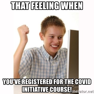 Computer kid - that feeling when you've registered for the covid initiative course!