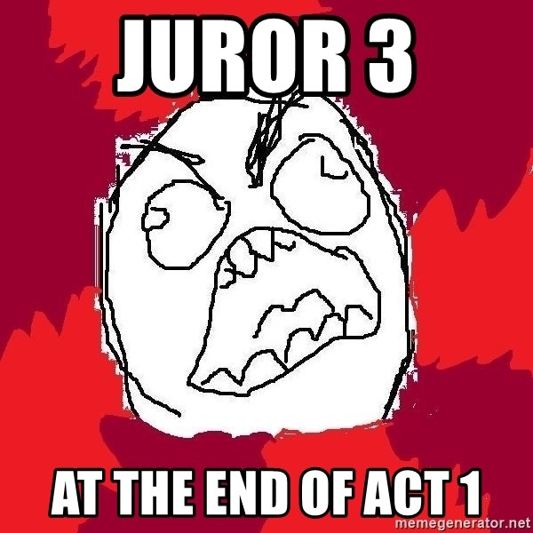 Rage FU - Juror 3  At the end of act 1