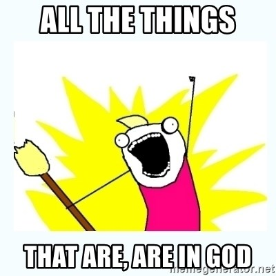 All the things - All the things That are, are in God