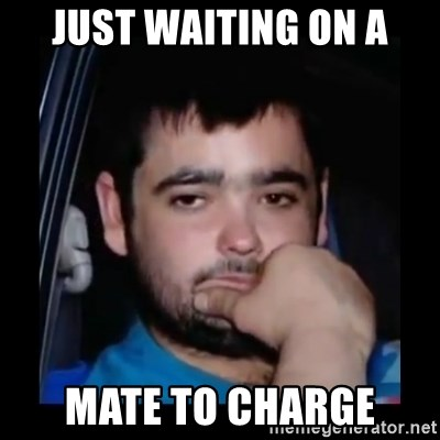 just waiting for a mate - just waiting on a mate to charge