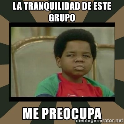 What you talkin' bout Willis  - la tranquilidad de este grupo me preocupa