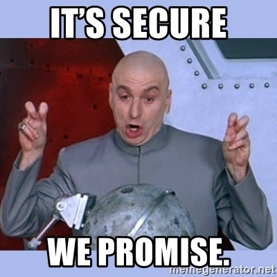 Dr Evil meme - It's SECURE We promise.