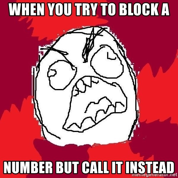 Rage FU - When you try to block a number but call it instead