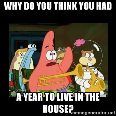 Patrick Star Instrument - Why do you think you had a year to live in the house?