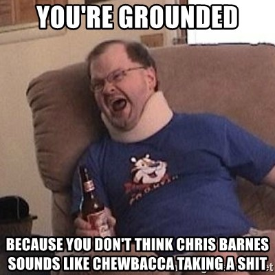 Fuming tourettes guy - you're grounded because you don't think chris barnes sounds like chewbacca taking a shit