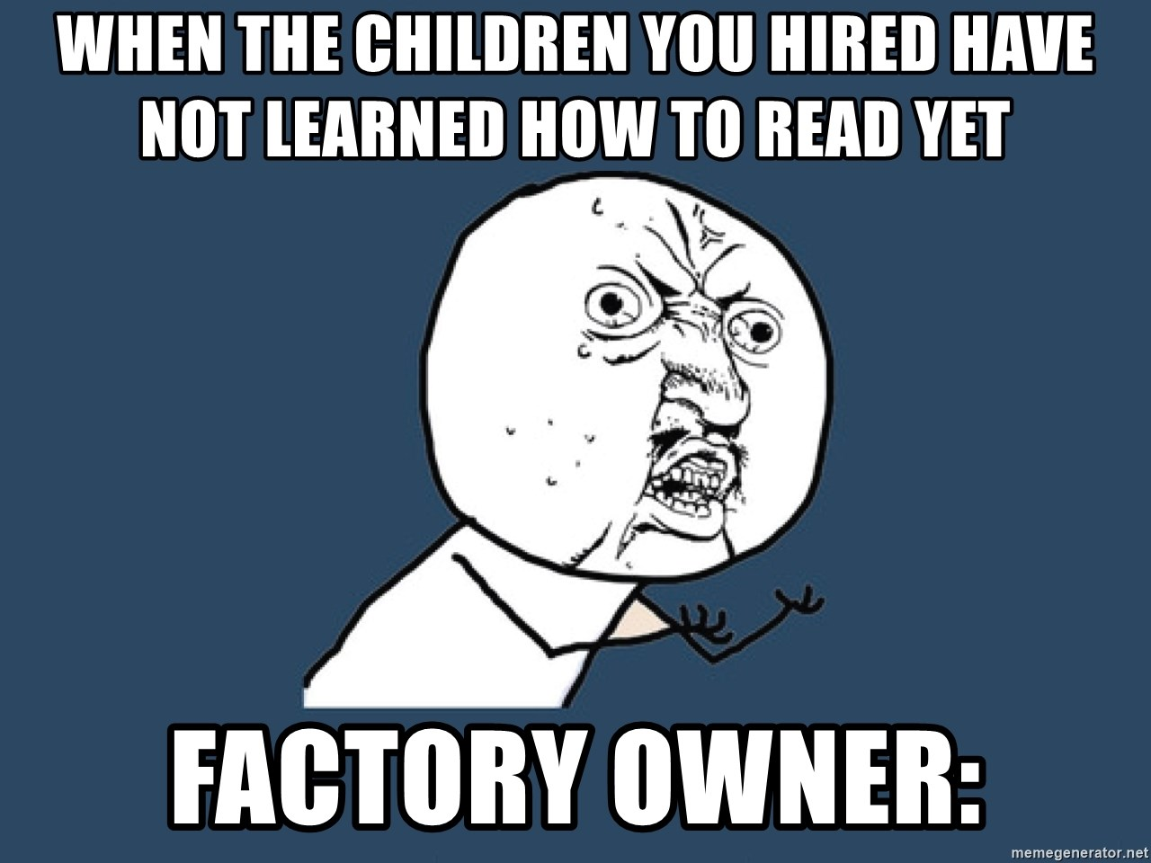 Y U No - when the children you hired have not learned how to read yet Factory owner: