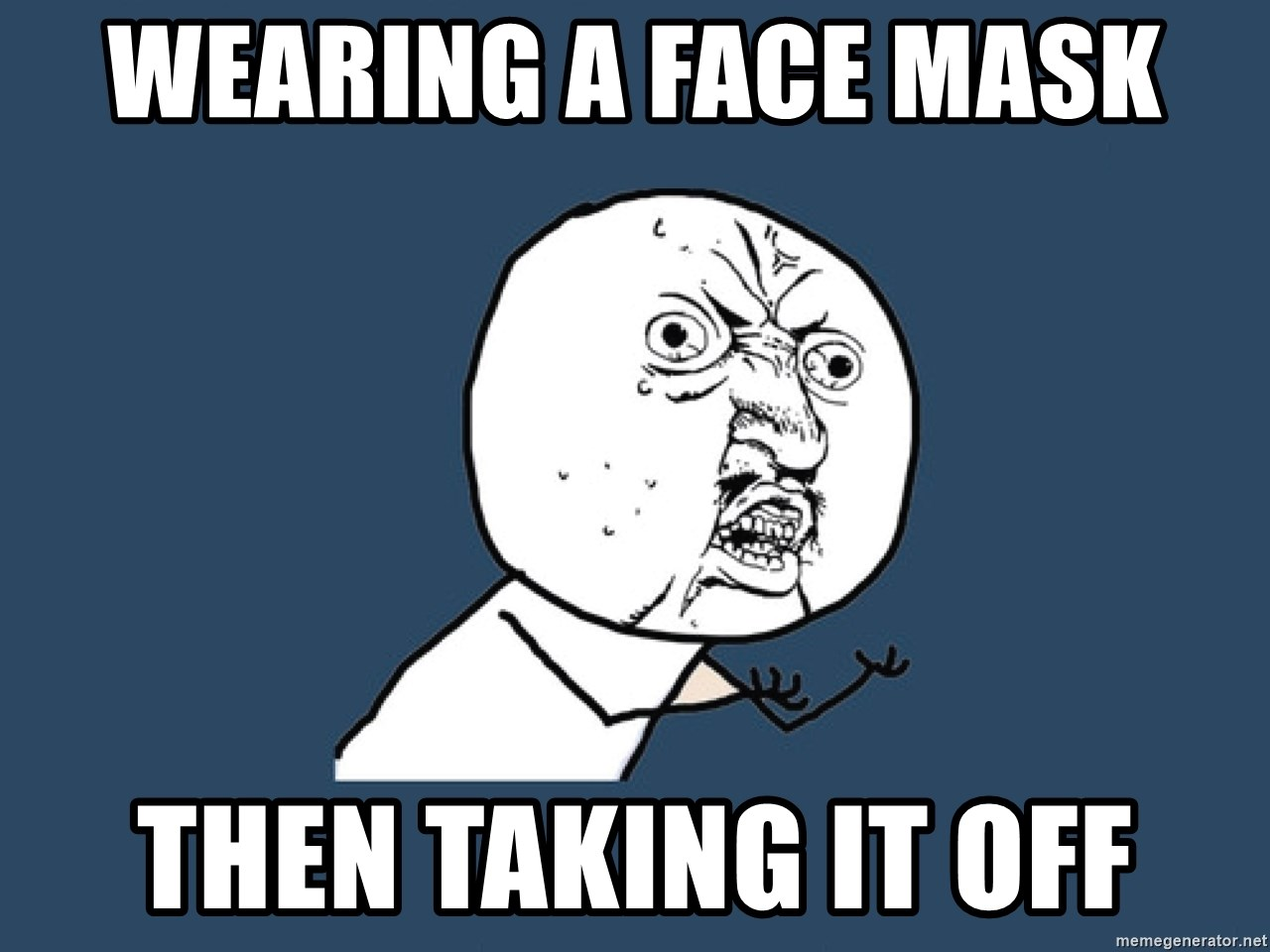 Y U No - Wearing A Face Mask  Then Taking It Off