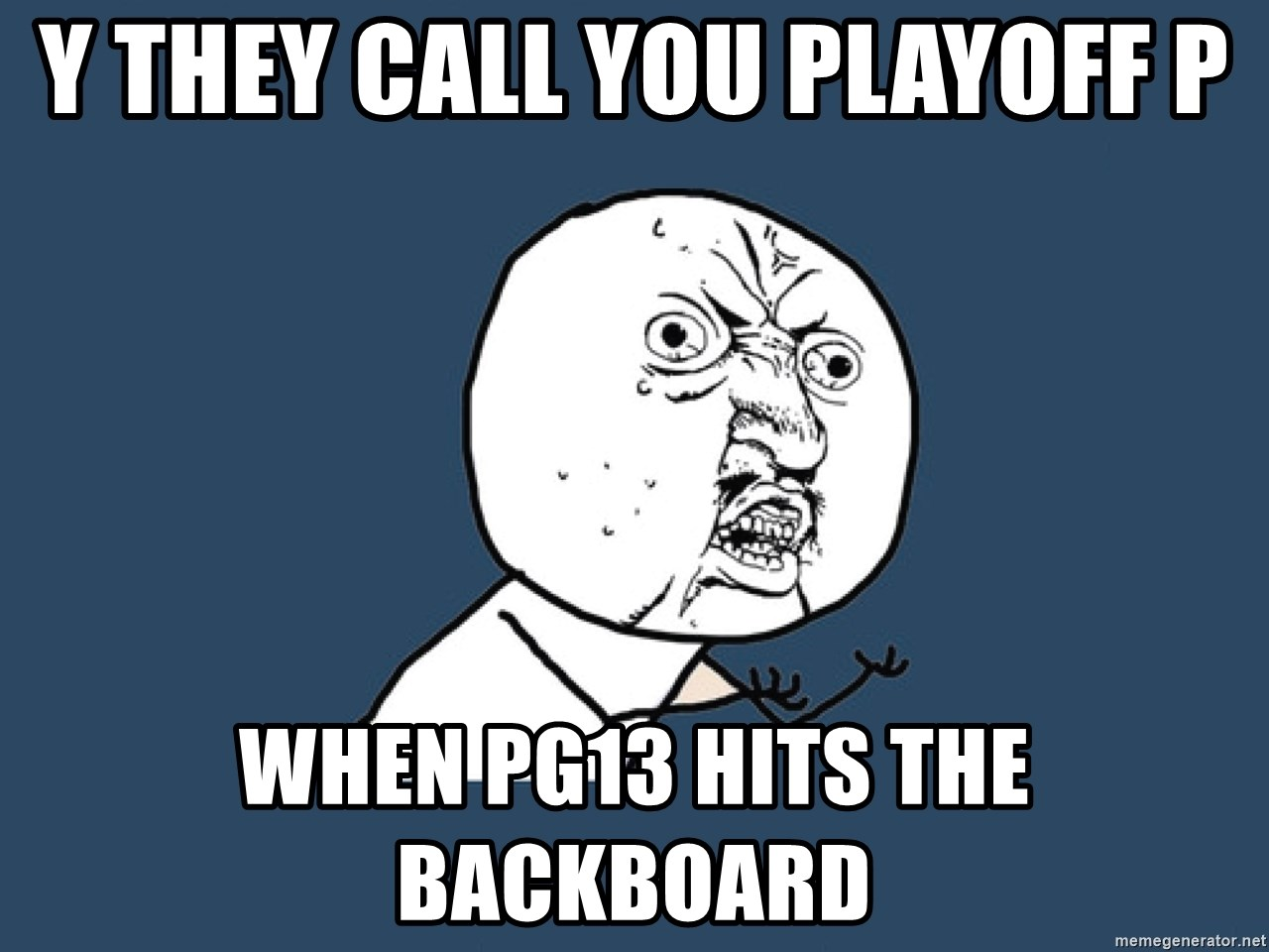 Y U No - Y They call you Playoff P When PG13 hits the backboard