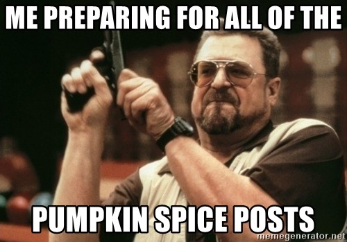 Walter Sobchak with gun - Me preparing for all of the pumpkin spice posts