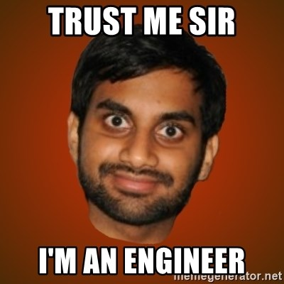 Generic Indian Guy - Trust me sir I'm an engineer