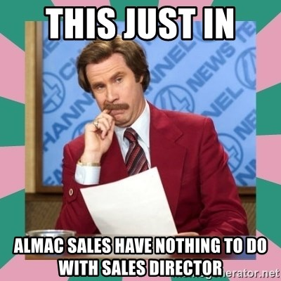 anchorman - This just in  Almac Sales have nothing to do with Sales Director