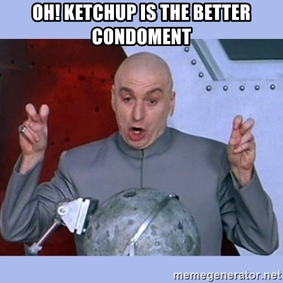 Dr Evil meme - Oh! Ketchup is the better condoment