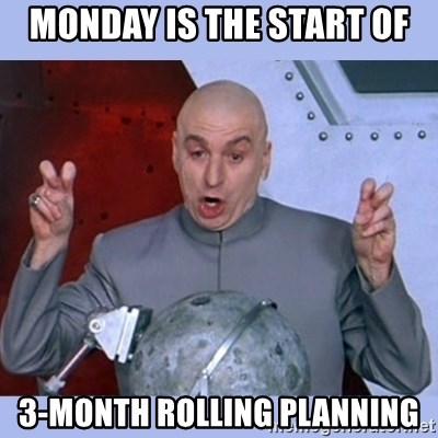 Dr Evil meme - monday is the start of 3-month rolling planning