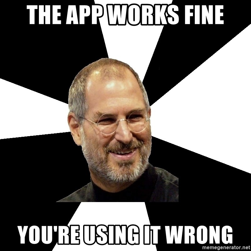 Steve Jobs Says - THE APP WORKS FINE YOU'RE USING IT WRONG