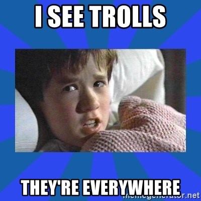 i see dead people - I See trolls they're everywhere