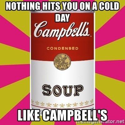 College Campbells Soup Can - Nothing hits you on a cold day like Campbell's