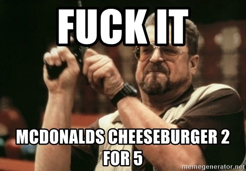 Walter Sobchak with gun - fuck it mcdonalds cheeseburger 2 for 5