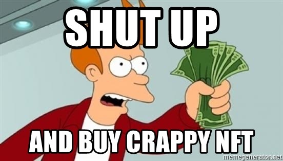 Shut up and take my money Fry blank - shut up and buy crappy nft