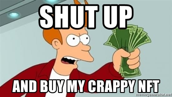 Shut up and take my money Fry blank - shut up and buy my crappy nft