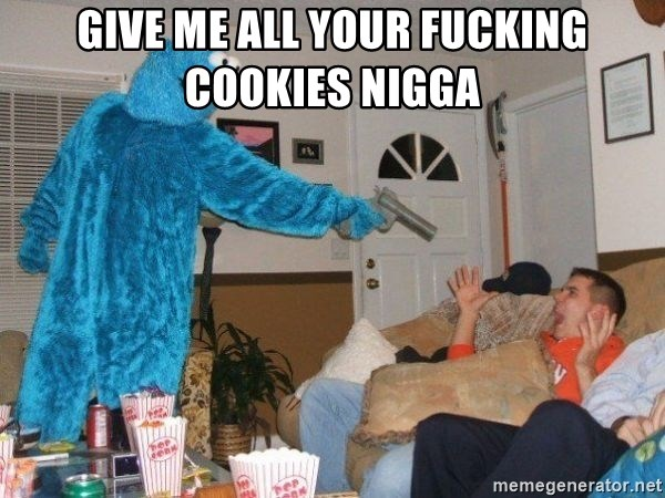 Bad Ass Cookie Monster - give me all your fucking cookies nigga
