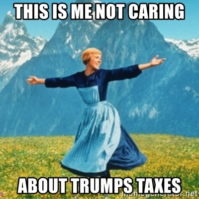 Sound Of Music Lady - This is me not caring About Trumps taxes