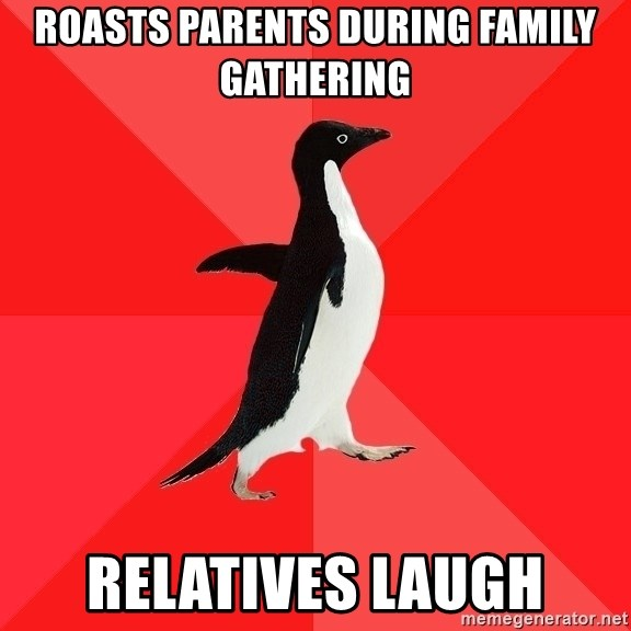 Socially Awesome Penguin - roasts parents during family gathering relatives laugh