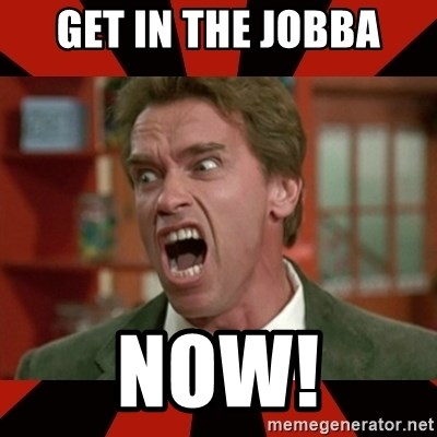 Arnold Schwarzenegger 1 - Get in the Jobba Now!