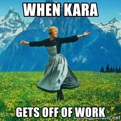 Look at All the Fucks I Give - When Kara  Gets off of work