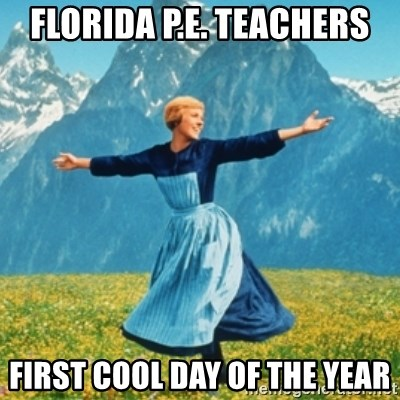Sound Of Music Lady - Florida P.E. teachers First cool day of the year