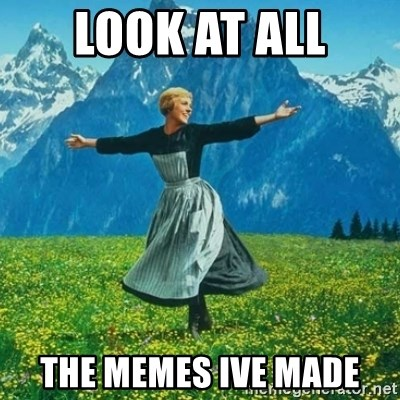 Look at All the Fucks I Give - look at all the memes ive made