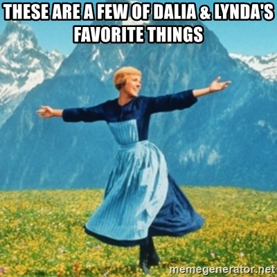 Sound Of Music Lady - These are a few of Dalia & Lynda's favorite things