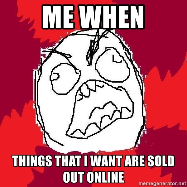 Rage FU - me when things that i want are sold out online