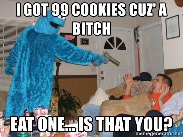 Bad Ass Cookie Monster - I got 99 cookies cuz' a bitch  Eat one... Is that you?