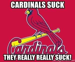 st. louis Cardinals - Cardinals suck They really really suck!