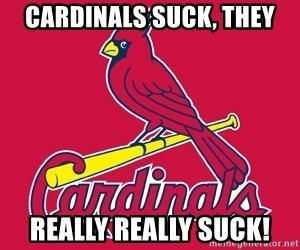 st. louis Cardinals - Cardinals suck, they Really really suck!
