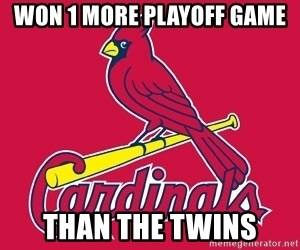 st. louis Cardinals - Won 1 more playoff game than the twins