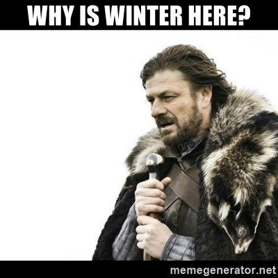 Winter is Coming - Why is winter here?