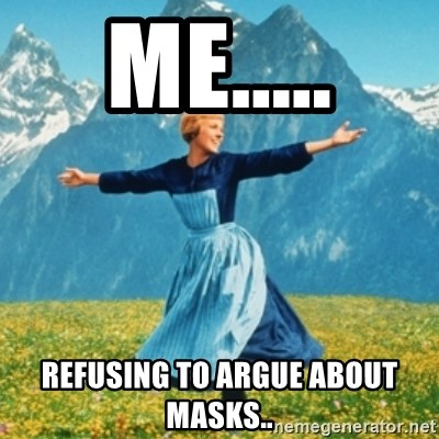 Sound Of Music Lady - Me..... Refusing to argue about masks..