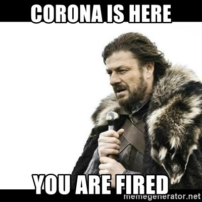 Winter is Coming - corona is here you are fired