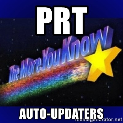 The more you know - PRT AUTO-UPDATERS