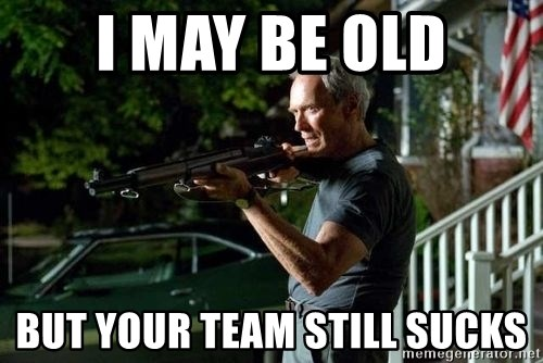 Clint Eastwood Get Off My Lawn - I may be old But your team still sucks