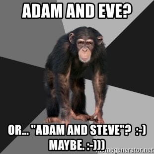 """Drunken Monkey - Adam and Eve?  Or... """"Adam and Steve""""?  :-)  Maybe. :-)))"""