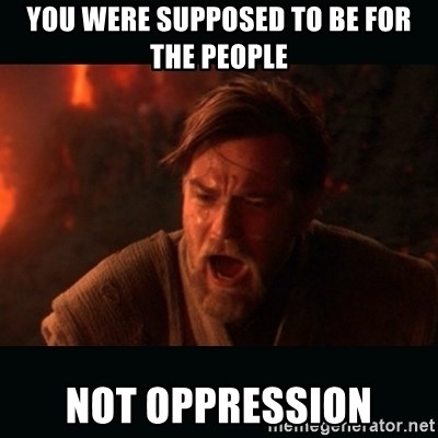 "Obi Wan Kenobi ""You were my brother!"" - you were supposed to be for the people not oppression"