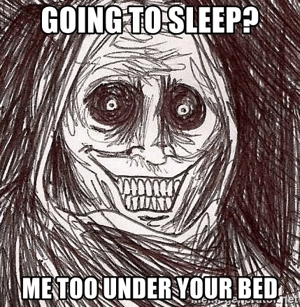 Horrifying Ghost - going to sleep? me too under your bed