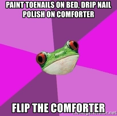 Foul Bachelorette Frog - paint toenails on bed, drip nail polish on comforter flip the comforter