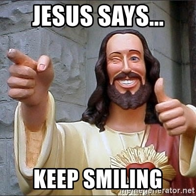 jesus says - Jesus says... Keep smiling